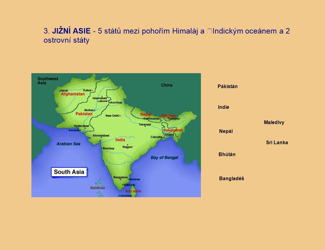 3. JIŽNÍ ASIE - 5 států mezi pohořím Himaláj a Indickým oceánem a 2 ostrovní státy