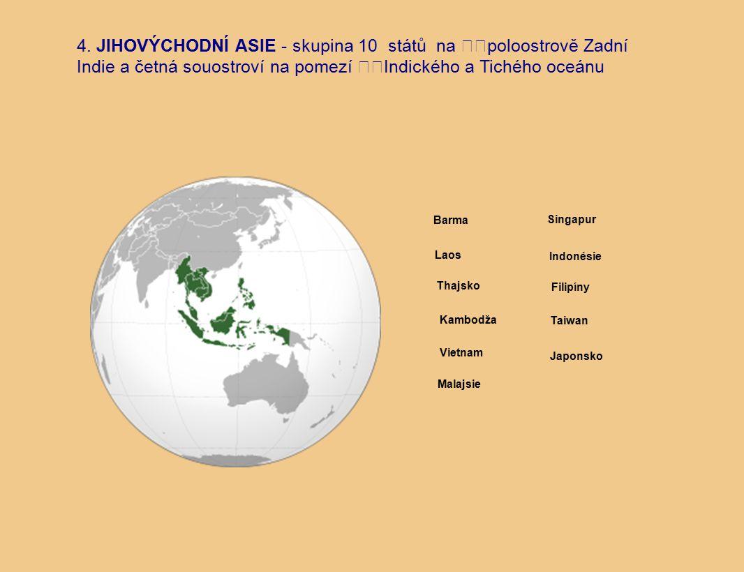 4. JIHOVÝCHODNÍ ASIE - skupina 10 států na poloostrově Zadní Indie a četná souostroví na pomezí Indického a Tichého oceánu