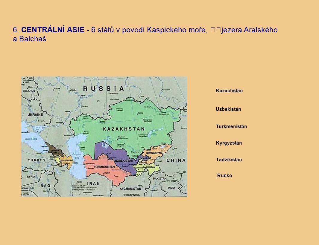 6. CENTRÁLNÍ ASIE - 6 států v povodí Kaspického moře, jezera Aralského a Balchaš