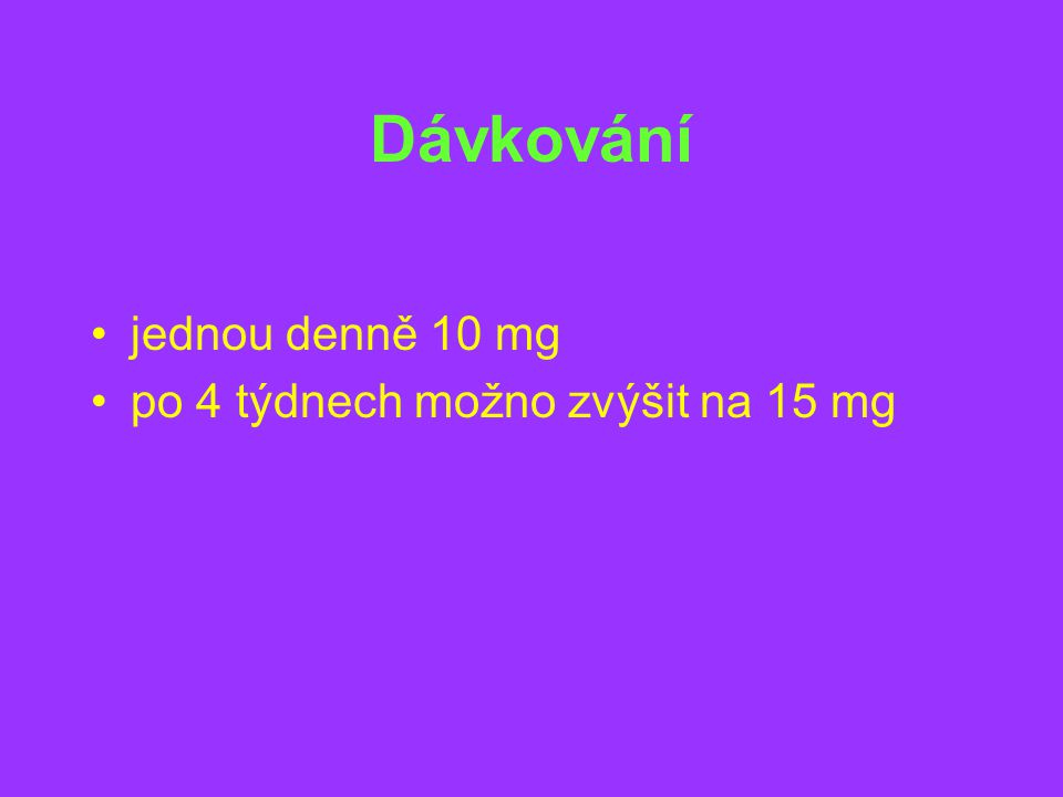 Dávkování jednou denně 10 mg po 4 týdnech možno zvýšit na 15 mg