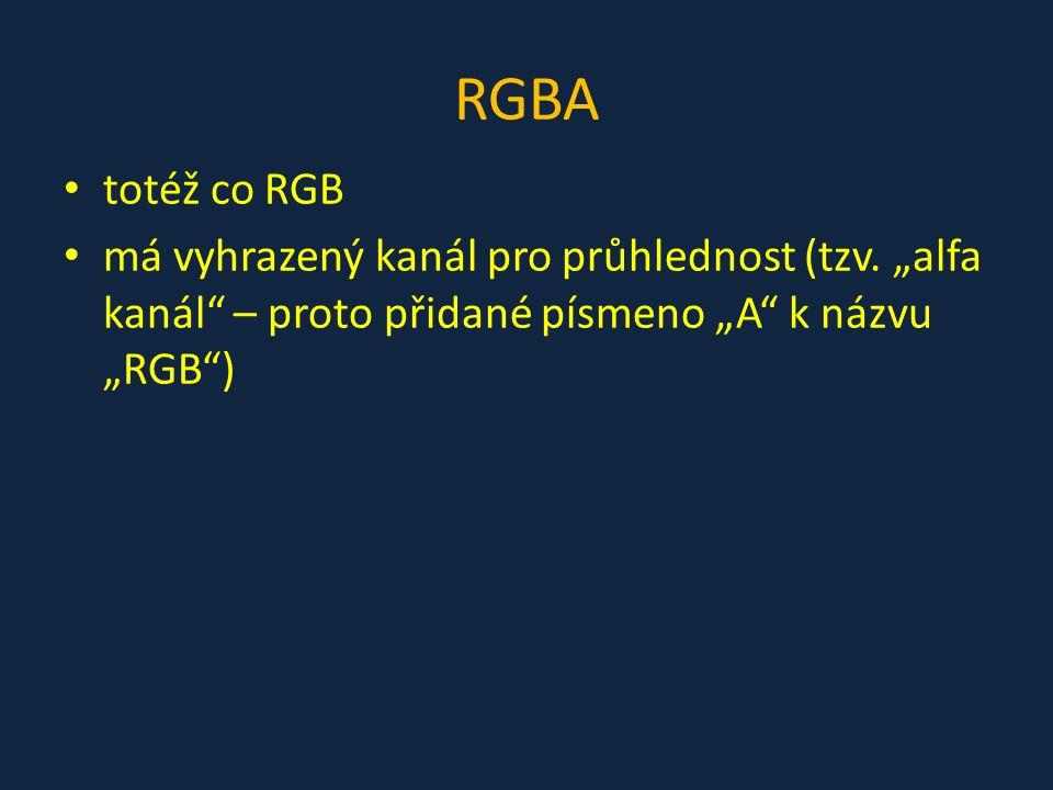 RGBA totéž co RGB. má vyhrazený kanál pro průhlednost (tzv.