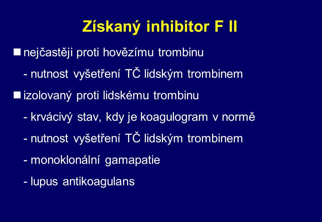 Získaný inhibitor F II nejčastěji proti hovězímu trombinu