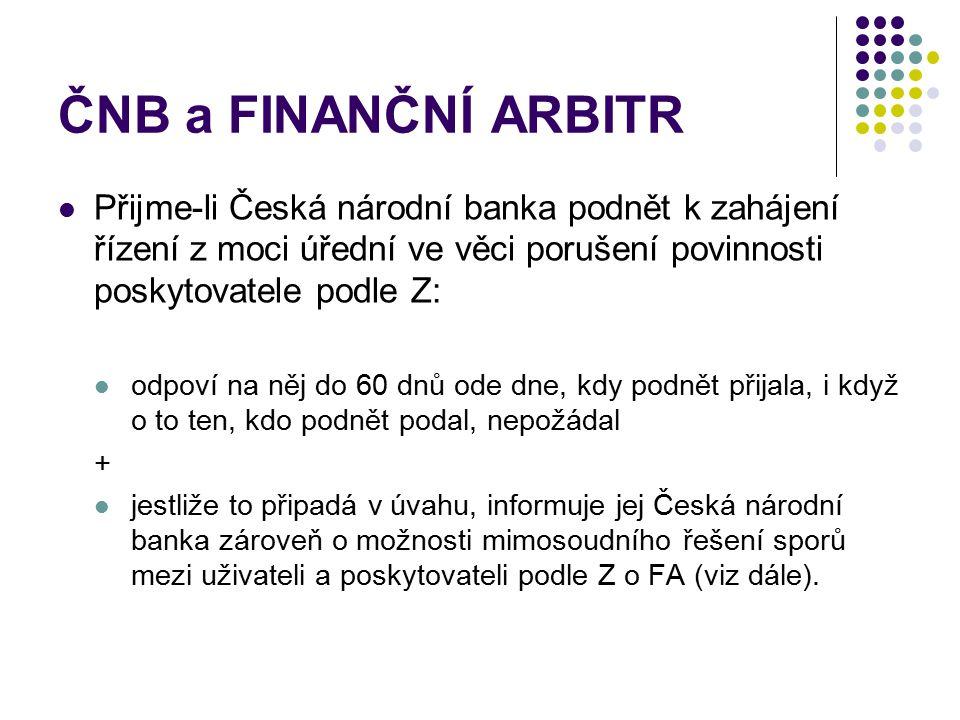 ČNB a FINANČNÍ ARBITR Přijme-li Česká národní banka podnět k zahájení řízení z moci úřední ve věci porušení povinnosti poskytovatele podle Z: