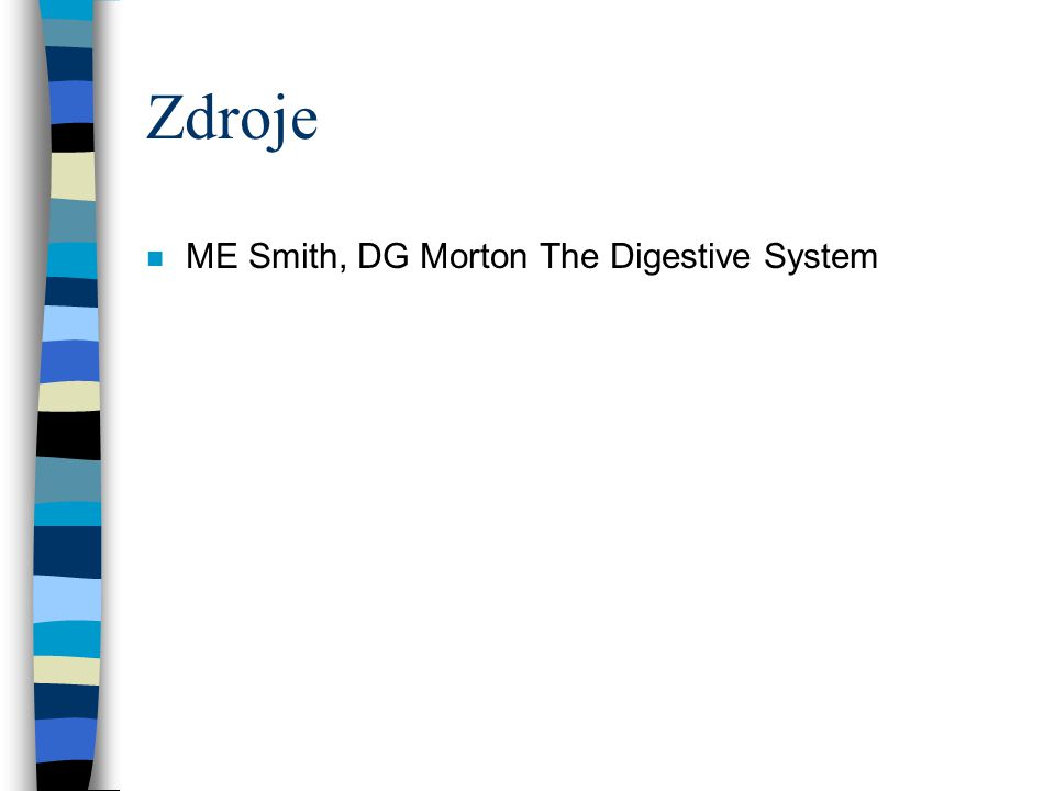 Zdroje ME Smith, DG Morton The Digestive System