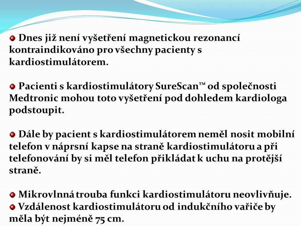 Dnes již není vyšetření magnetickou rezonancí kontraindikováno pro všechny pacienty s kardiostimulátorem.