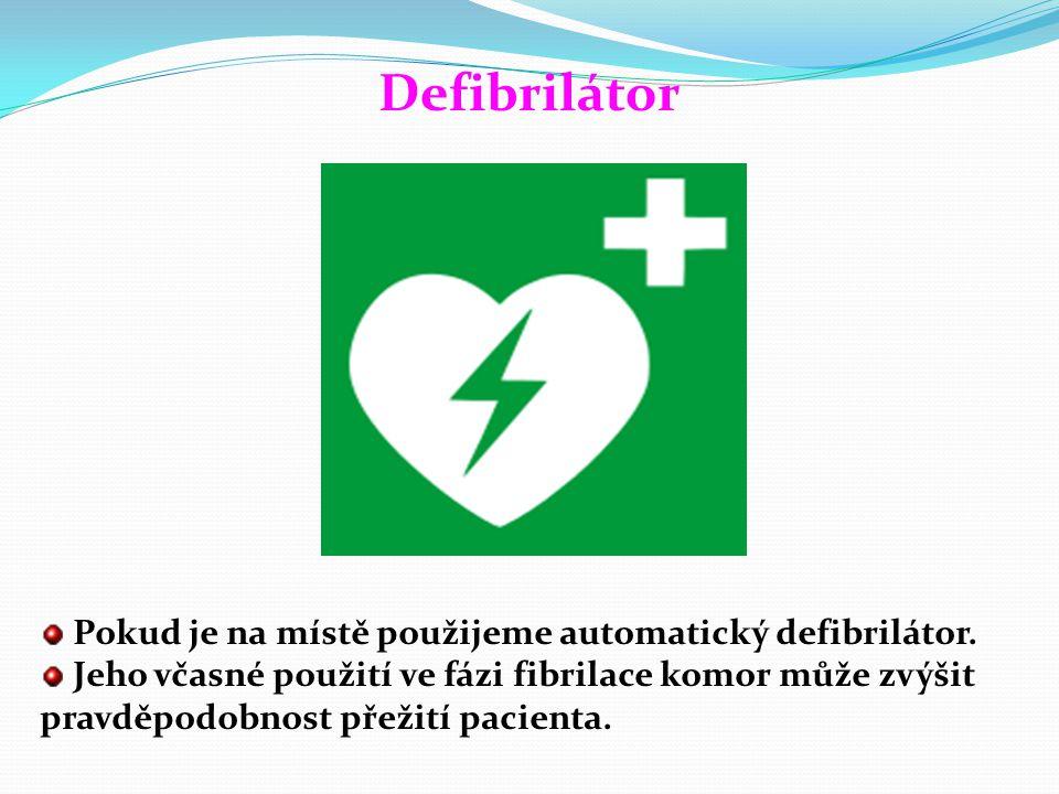 Defibrilátor Pokud je na místě použijeme automatický defibrilátor.