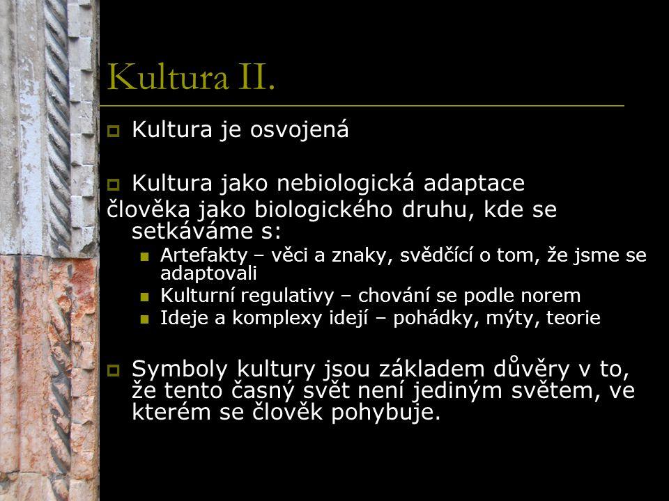 Kultura II. Kultura je osvojená Kultura jako nebiologická adaptace