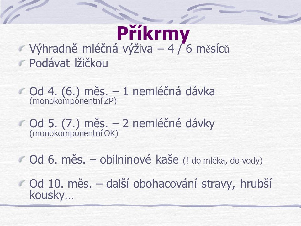 Příkrmy Výhradně mléčná výživa – 4 / 6 měsíců Podávat lžičkou