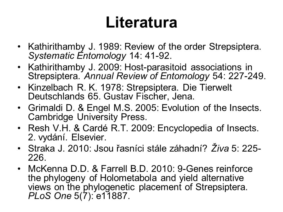 Literatura Kathirithamby J. 1989: Review of the order Strepsiptera. Systematic Entomology 14: 41-92.
