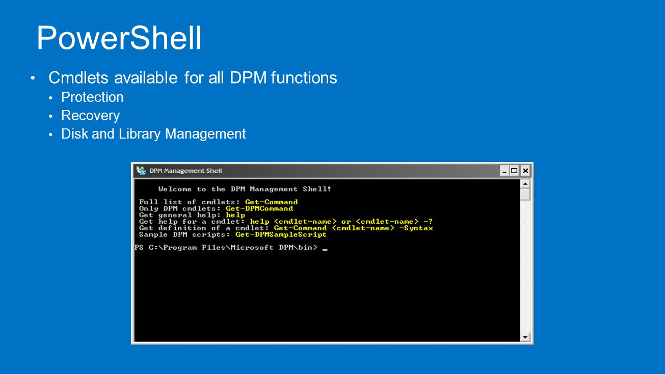 PowerShell Cmdlets available for all DPM functions Protection Recovery