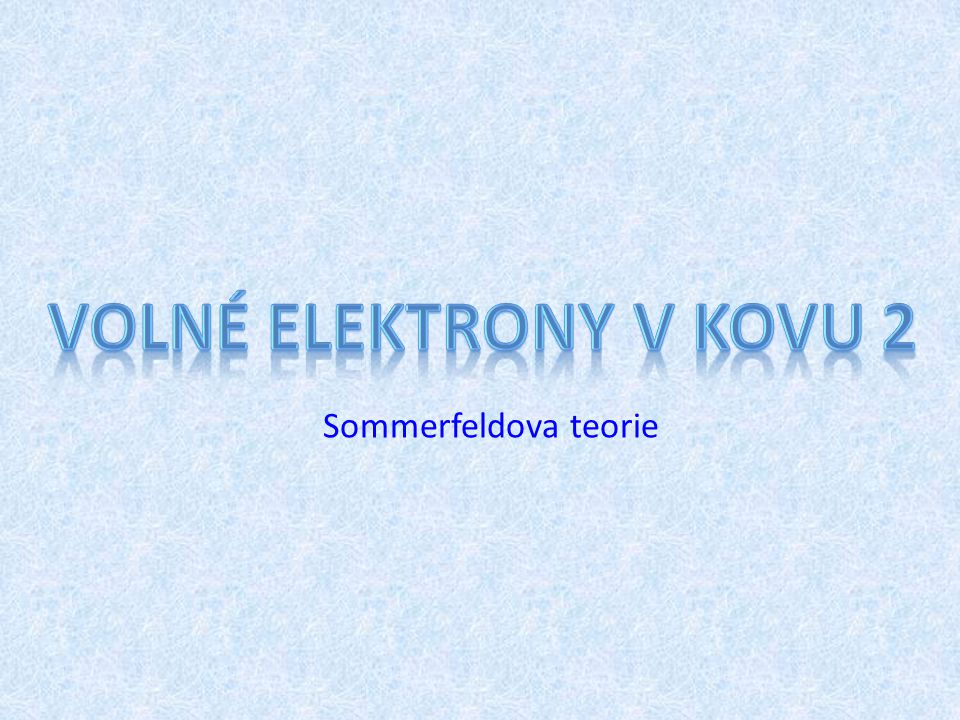 Volné elektrony v kovu 2 Sommerfeldova teorie