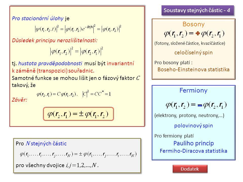 Pauliho princip Soustavy stejných částic - 4 Pro stacionární úlohy je