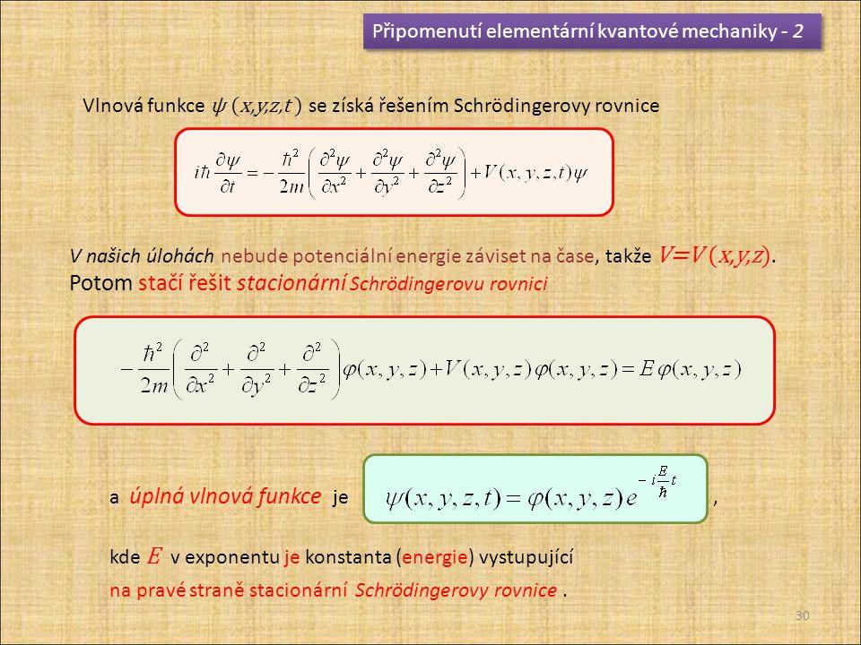 Potom stačí řešit stacionární Schrödingerovu rovnici