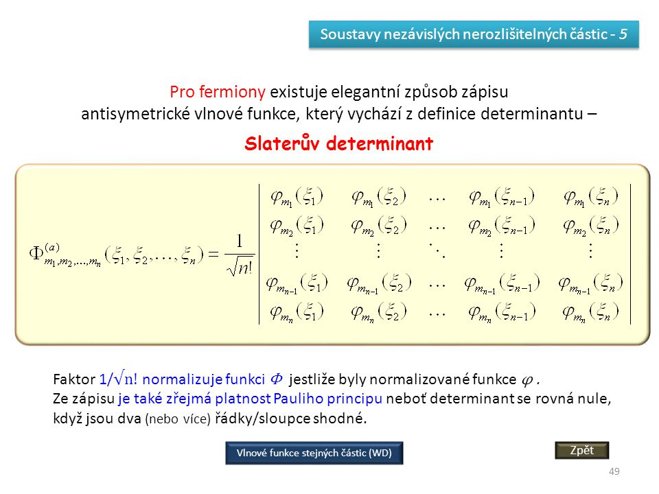 Pro fermiony existuje elegantní způsob zápisu