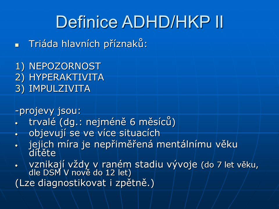 Definice ADHD/HKP II Triáda hlavních příznaků: NEPOZORNOST