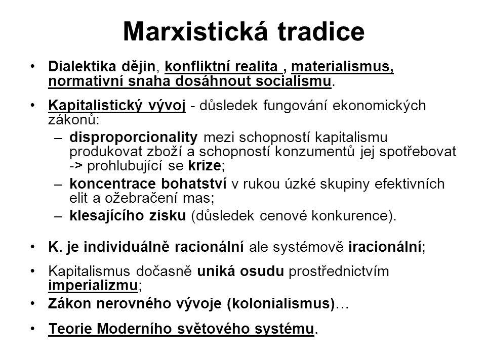 Marxistická tradice Dialektika dějin, konfliktní realita , materialismus, normativní snaha dosáhnout socialismu.