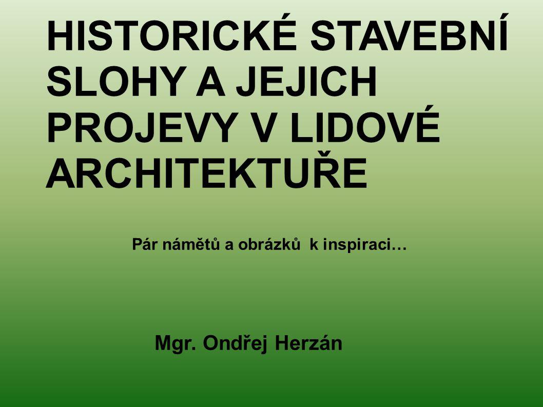 HISTORICKÉ STAVEBNÍ SLOHY A JEJICH PROJEVY V LIDOVÉ ARCHITEKTUŘE