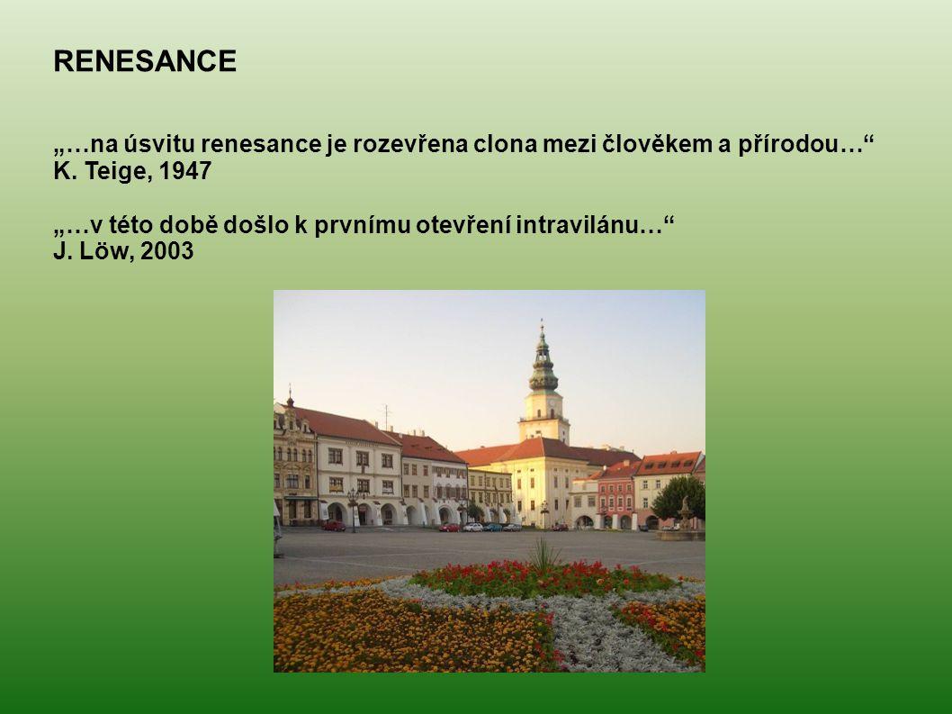 """RENESANCE """"…na úsvitu renesance je rozevřena clona mezi člověkem a přírodou… K. Teige, 1947. """"…v této době došlo k prvnímu otevření intravilánu…"""