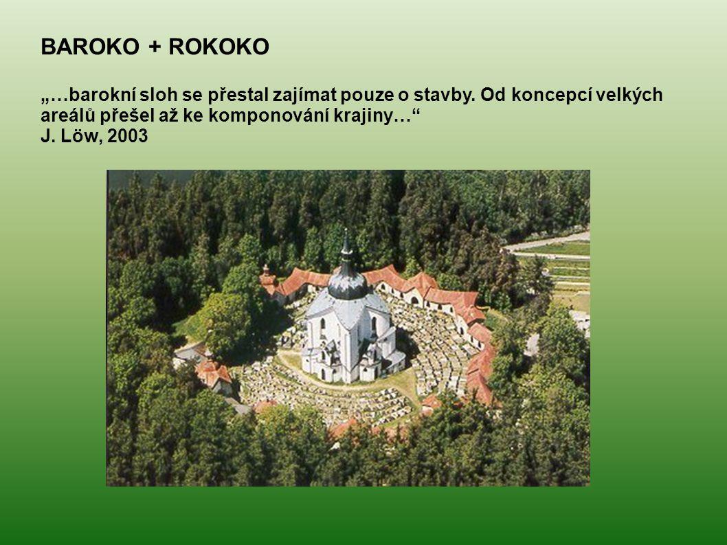 """BAROKO + ROKOKO """"…barokní sloh se přestal zajímat pouze o stavby. Od koncepcí velkých areálů přešel až ke komponování krajiny…"""