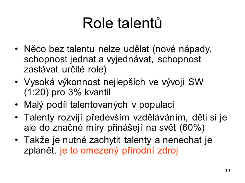 Role talentů Něco bez talentu nelze udělat (nové nápady, schopnost jednat a vyjednávat, schopnost zastávat určité role)