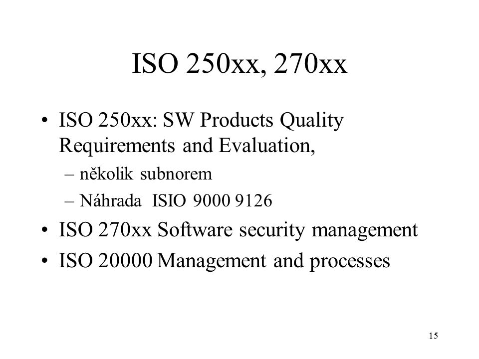 ISO 250xx, 270xx ISO 250xx: SW Products Quality Requirements and Evaluation, několik subnorem. Náhrada ISIO 9000 9126.