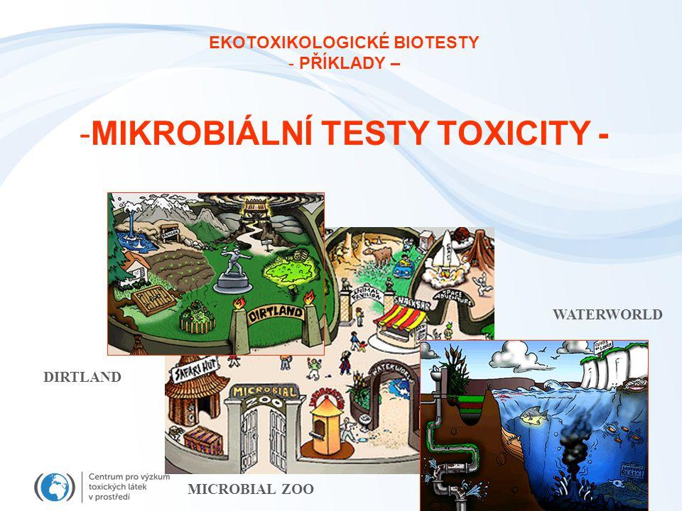 EKOTOXIKOLOGICKÉ BIOTESTY MIKROBIÁLNÍ TESTY TOXICITY -