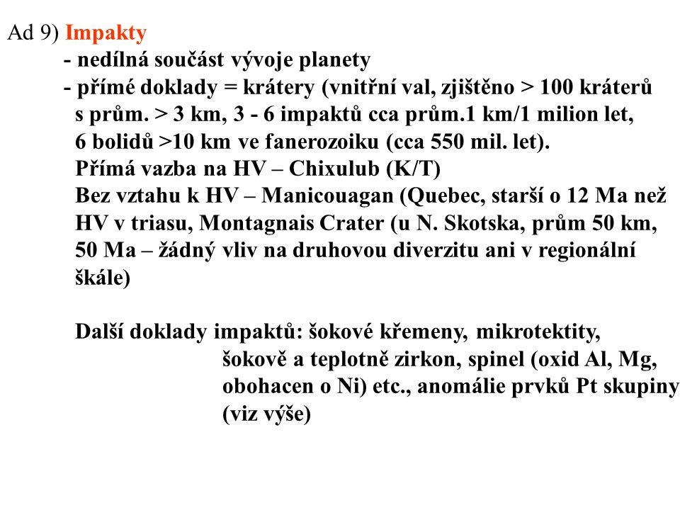 Ad 9) Impakty - nedílná součást vývoje planety. - přímé doklady = krátery (vnitřní val, zjištěno > 100 kráterů.