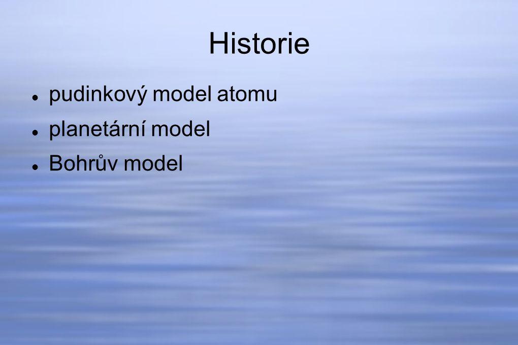 Historie pudinkový model atomu planetární model Bohrův model