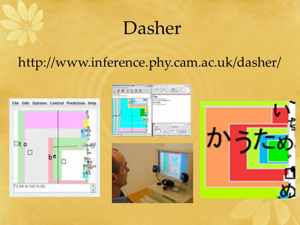 Dasher http://www.inference.phy.cam.ac.uk/dasher/
