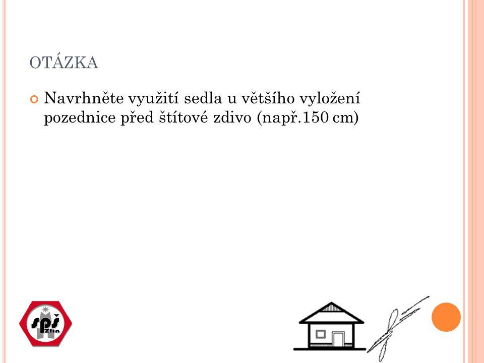 otázka Navrhněte využití sedla u většího vyložení pozednice před štítové zdivo (např.150 cm)