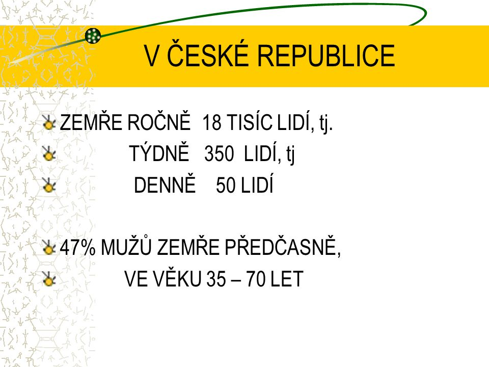 V ČESKÉ REPUBLICE ZEMŘE ROČNĚ 18 TISÍC LIDÍ, tj. TÝDNĚ 350 LIDÍ, tj