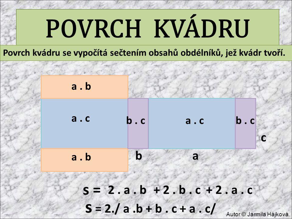 POVRCH KVÁDRU s = 2./ a .b + b . c + a . c/ s = c b a 2 . a . b