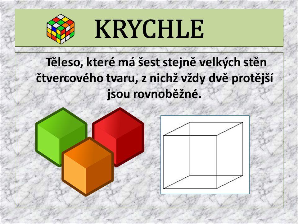 KRYCHLE Těleso, které má šest stejně velkých stěn čtvercového tvaru, z nichž vždy dvě protější jsou rovnoběžné.