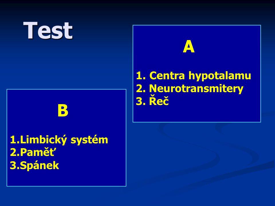Test A Centra hypotalamu 2. Neurotransmitery 3. Řeč B