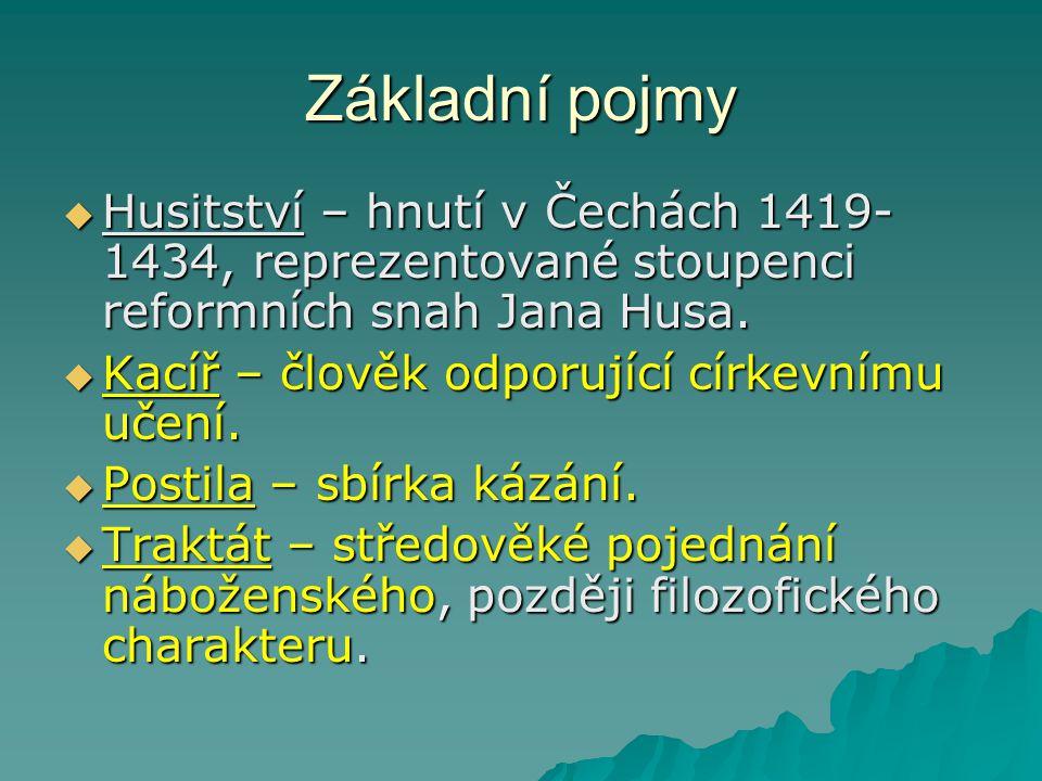 Základní pojmy Husitství – hnutí v Čechách 1419-1434, reprezentované stoupenci reformních snah Jana Husa.