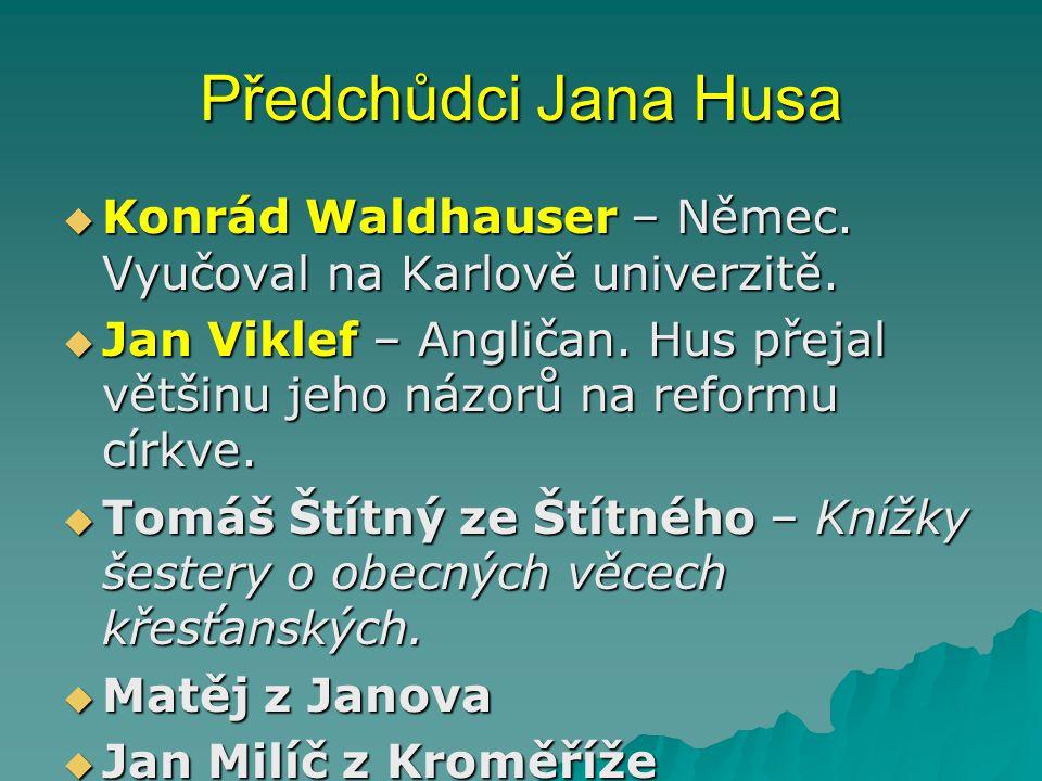 Předchůdci Jana Husa Konrád Waldhauser – Němec. Vyučoval na Karlově univerzitě.