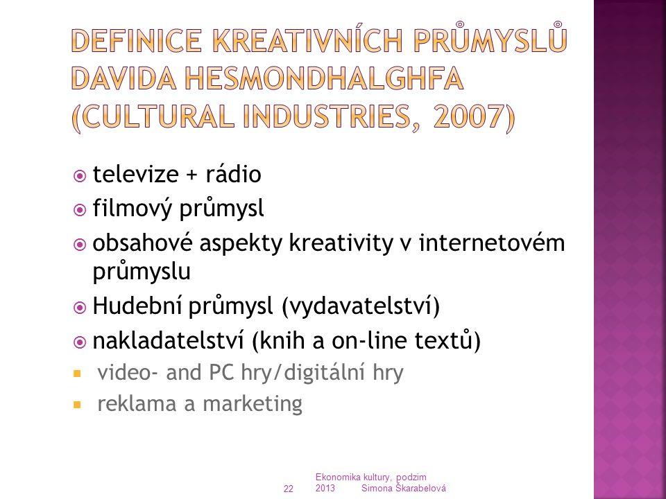 Definice kreativních průmyslů Davida Hesmondhalghfa (Cultural Industries, 2007)