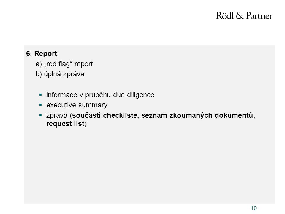 """6. Report: a) """"red flag report. b) úplná zpráva. informace v průběhu due diligence. executive summary."""