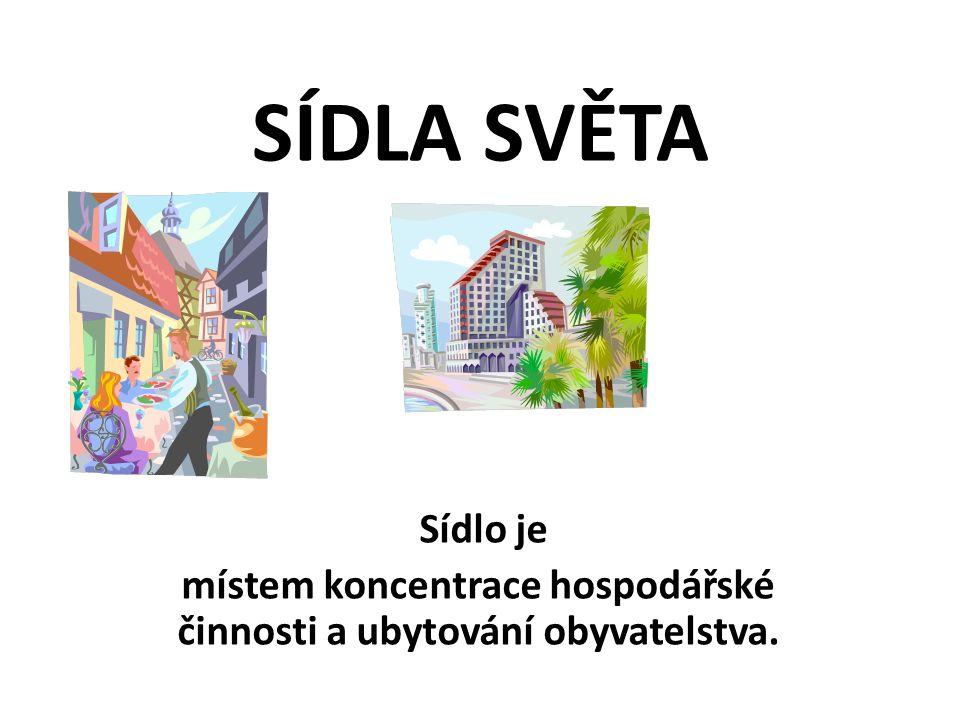 místem koncentrace hospodářské činnosti a ubytování obyvatelstva.
