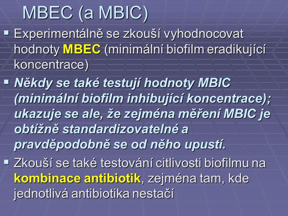MBEC (a MBIC) Experimentálně se zkouší vyhodnocovat hodnoty MBEC (minimální biofilm eradikující koncentrace)