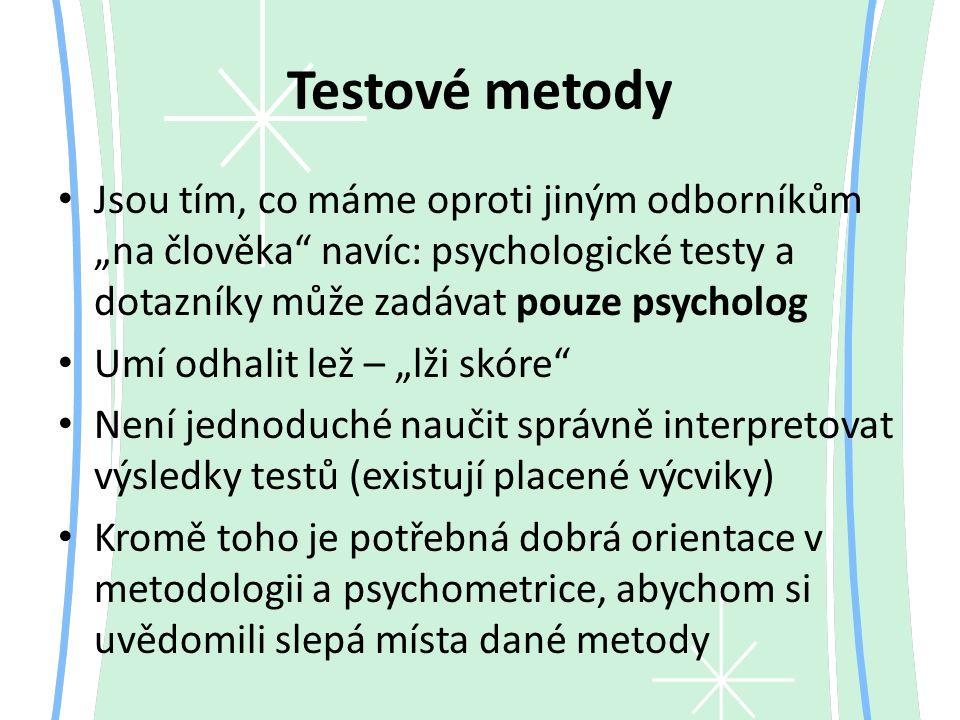 """Testové metody Jsou tím, co máme oproti jiným odborníkům """"na člověka navíc: psychologické testy a dotazníky může zadávat pouze psycholog."""