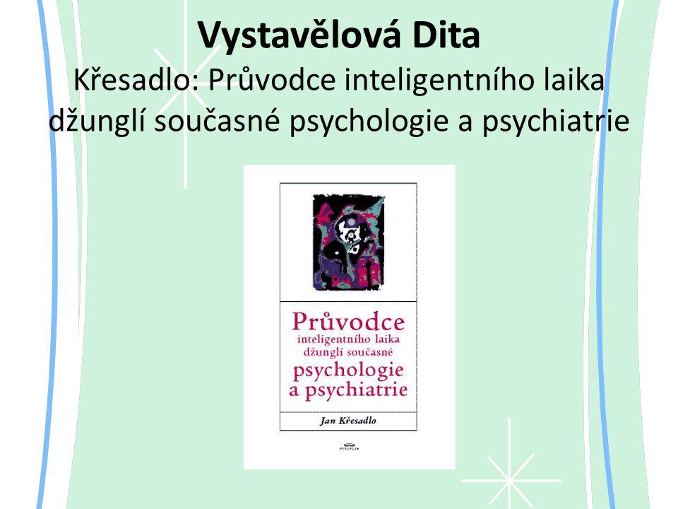 Vystavělová Dita Křesadlo: Průvodce inteligentního laika džunglí současné psychologie a psychiatrie
