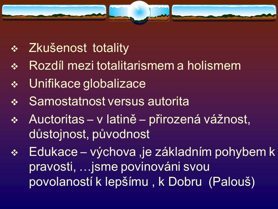 Zkušenost totality Rozdíl mezi totalitarismem a holismem. Unifikace globalizace. Samostatnost versus autorita.