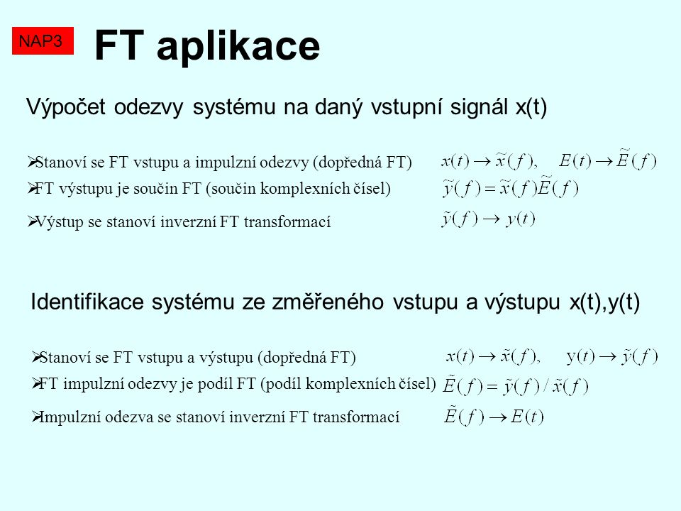 FT aplikace Výpočet odezvy systému na daný vstupní signál x(t)