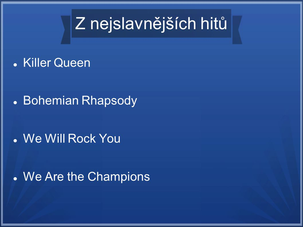 Z nejslavnějších hitů Killer Queen Bohemian Rhapsody We Will Rock You