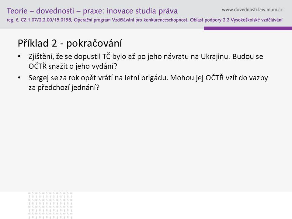Příklad 2 - pokračování Zjištění, že se dopustil TČ bylo až po jeho návratu na Ukrajinu. Budou se OČTŘ snažit o jeho vydání