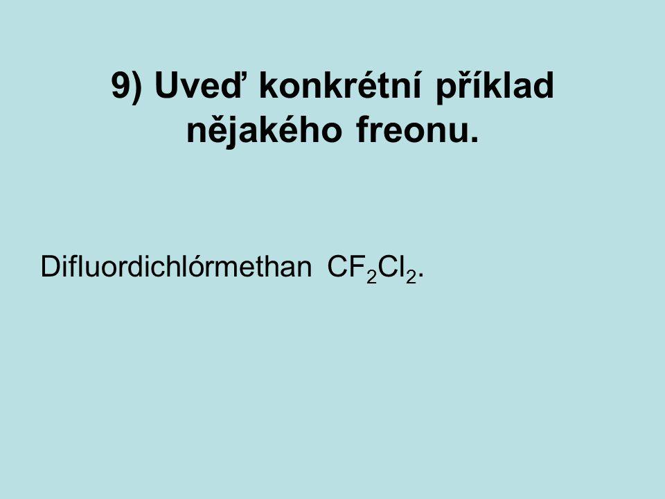 9) Uveď konkrétní příklad nějakého freonu.