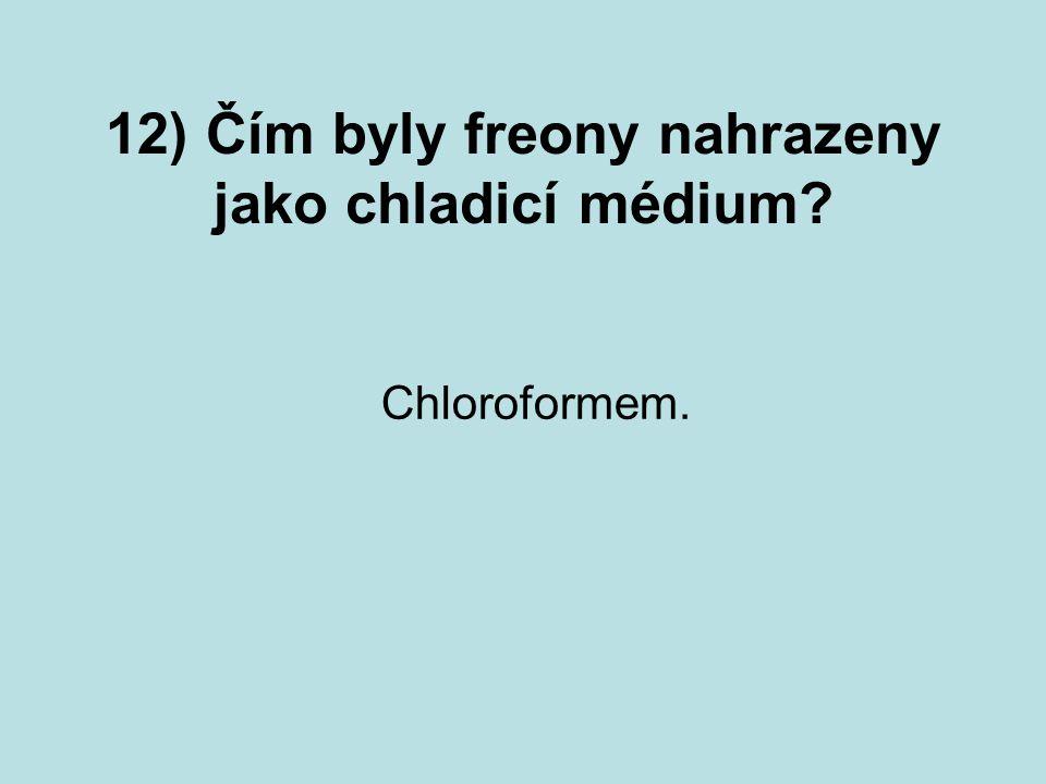12) Čím byly freony nahrazeny jako chladicí médium