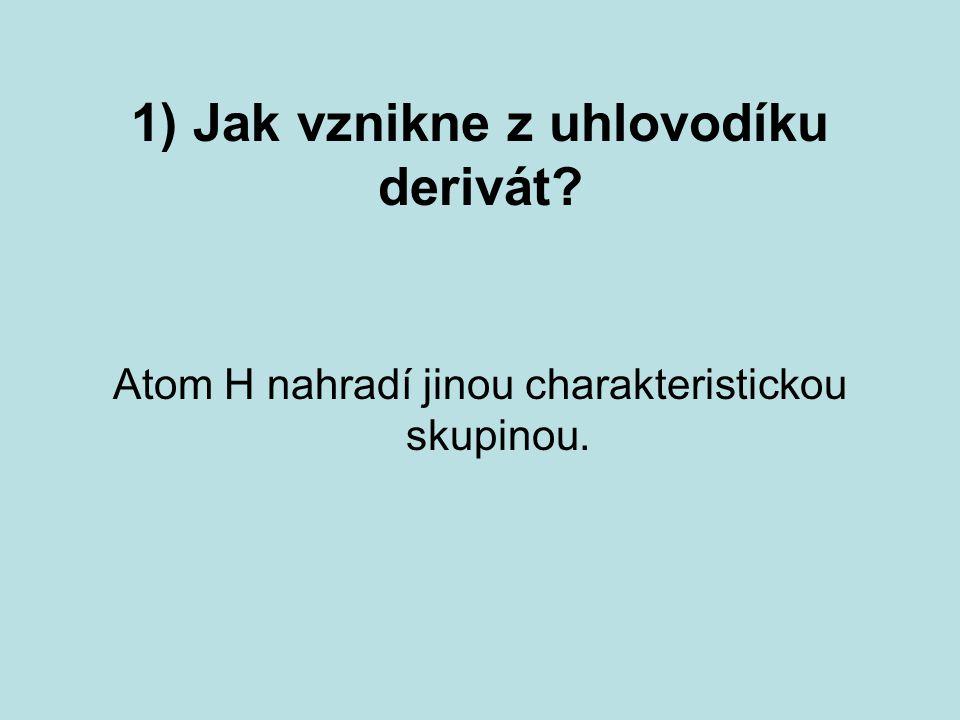 1) Jak vznikne z uhlovodíku derivát