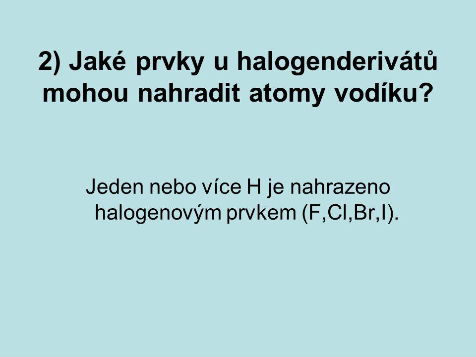 2) Jaké prvky u halogenderivátů mohou nahradit atomy vodíku